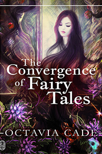 Cover of The Convergence of Fairy Tales by Octavia Cade