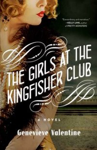 cover for The Girls at the Kingfisher Club by Genevieve Valentine