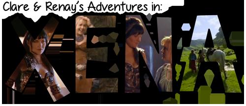 Clare & Renay's Adventures in: Xena